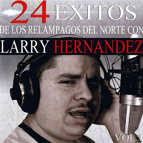 Play & Download 24 Exitos de los Relampagos del Norte Con Larry Hernandez, Vol. 1 by Larry Hernández | Napster