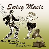 Swing Music, Ben Webster, Buddy Rich and Benny Carter by Various Artists
