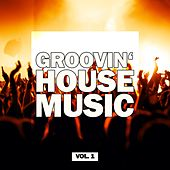 Play & Download Groovin' House Music, Vol. 1 by Various Artists | Napster