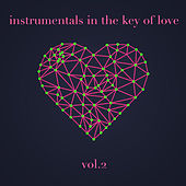 Play & Download Instrumentals in the Key of Love, Vol. 2 (Vol. 2) by Various Artists | Napster