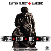 Play & Download Very Good Bad Girl (feat. Sarkodie) by Captain Planet | Napster