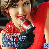 Play & Download The Collection of Female Jazz Singers by Various Artists | Napster