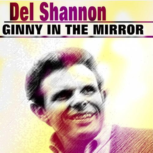 Ginny in the Mirror van Del Shannon