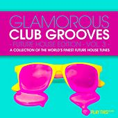 Play & Download Glamorous Club Grooves - Future House Edition, Vol. 3 by Various Artists | Napster