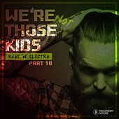 Play & Download We're Not Those Kids, Pt. 10 (Rave 'N' Electro) by Various Artists | Napster