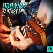 Doo Wop Fantasy Mix, Vol. 3 by Various Artists