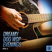 Play & Download Dreamy Doo Wop Evenings, Vol. 5 by Various Artists | Napster