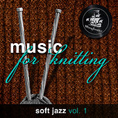 Music for Knitting (Soft Jazz vol. 1) by Various Artists