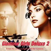 Play & Download Glamour Girls Deluxe 2 (Finest Nu Jazz Lounge & Chill Bar Classics) by Various Artists | Napster