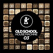 Play & Download Old Skool House Machine 03 by Various Artists | Napster