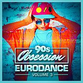 90s Obsession: Eurodance, Vol. 3 by Various Artists