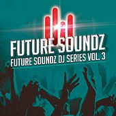 Future Soundz DJ Series, Vol. 3 by Various Artists