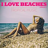 Play & Download I Love Beaches, Vol. 2 (Tropical Music) by Various Artists | Napster