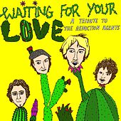 Waiting for Your Love: A Tribute to the Reduction Agents by Various Artists