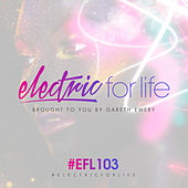 Electric For Life Episode 103 by Various Artists