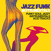 Play & Download Jazz Funk Instrumentals (Funky Soul Jazzy Instrumental Acid Tracks) by Various Artists | Napster