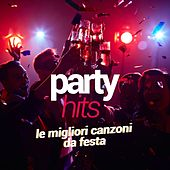 Party Hits - Le Migliori Canzoni da Festa by Various Artists