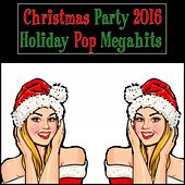 Play & Download Christmas Party 2016: Holiday Pop Megahits by Various Artists | Napster