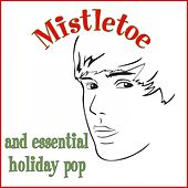 Mistletoe & Essential Holiday Pop by Various Artists