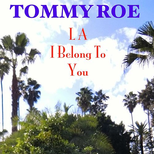 L A I Belong to You by Tommy Roe
