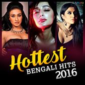 Hottest Bengali Hits 2016 by Various Artists