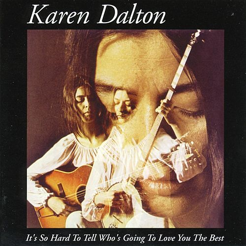 It's So Hard to Tell Who's Going to Love You the Best by Karen Dalton