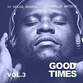 Good Times (30 House Bombs), Vol. 3 by Various Artists