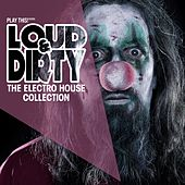 Play & Download Loud & Dirty (The Electro House Collection) by Various Artists | Napster