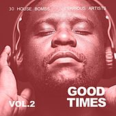 Play & Download Good Times (30 House Bombs), Vol. 2 by Various Artists | Napster