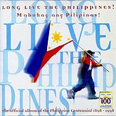 Play & Download Long Live the Philippines! Mabuhay Ang Pilipinas! (The Official Album Of the Philippine Centennial 1898 - 1998) by Various Artists | Napster