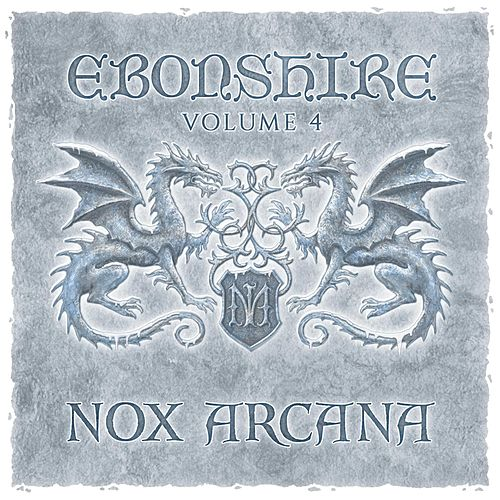 Play & Download Ebonshire, Vol. 4 by Nox Arcana | Napster