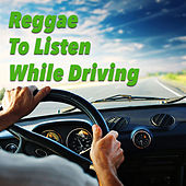 Reggae To Listen While Driving by Various Artists