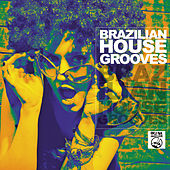 Brazilian House Grooves by Various Artists