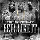 Play & Download Feel Like It (feat. Pastor Troy & Baddnewz) by The Weight | Napster
