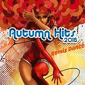 Autumn Hits Remix Dance 2016 by Various Artists