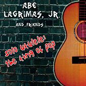 Play & Download Solo Ukulele: The King of Pop by Abe Lagrimas, Jr. | Napster