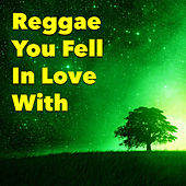 Reggae You Fell In Love With von Various Artists