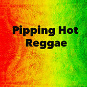Pipping Hot Reggae by Various Artists