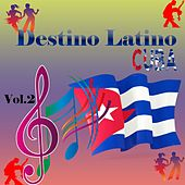 Play & Download Destino Latino - Cuba, Vol. 2 by Various Artists | Napster