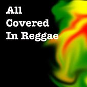 Play & Download All Covered In Reggae by Various Artists | Napster