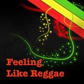 Feeling Like Reggae by Various Artists