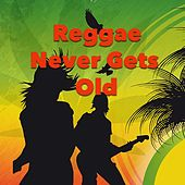 Play & Download Reggae Never Gets Old by Various Artists | Napster