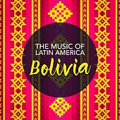 Play & Download The Music of Latin America: Bolivia by Various Artists | Napster