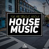Play & Download We Are Serious About House Music by Various Artists | Napster