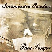Play & Download Sentimientos Gauchos (Para Siempre) by Various Artists | Napster