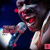 Dreams of Doo Wop Past, Vol. 2 by Various Artists