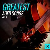 Greatest Aged Songs, Vol. 5 by Various Artists