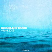 Cloudland Music: Miami 2016 by Various Artists
