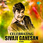 Play & Download Celebrating Sivaji Ganesan by Various Artists | Napster