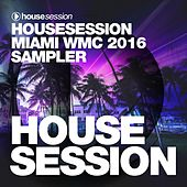 Housesession Miami WMC 2016 Sampler (Mixed by Tune Brothers) by Various Artists
